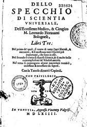 Dello Specchio di scientia universale, dell' eccellente medico... Leonardo Fioravanti... libri tre...