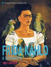 Frida Kahlo: A Biography: The life and times of Frida Kahlo, in one convenient little book.
