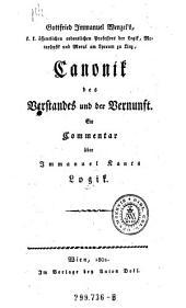 Canonik des Verstandes und der Vernunft: ein Commentar über Immanuel Kants Logik