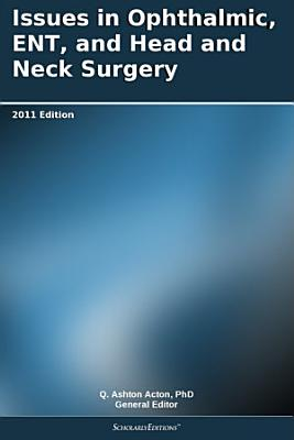 Issues in Ophthalmic  ENT  and Head and Neck Surgery  2011 Edition PDF