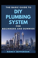 The Basic Guide To DIY Plumbing System For Beginners And Dummies PDF