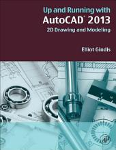 Up and Running with AutoCAD 2013: 2D Drawing and Modeling, Edition 2