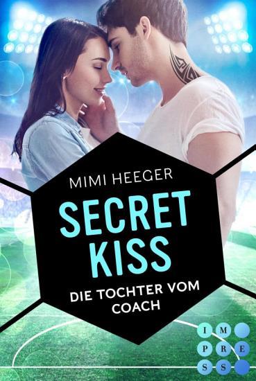 Secret Kiss  Die Tochter vom Coach  Secret Reihe  PDF