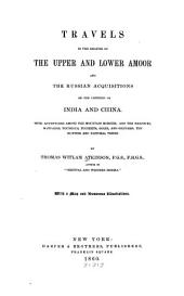 Travels in the regions of the upper and lower Amoor: and the Russian acquisitions on the confines of India and China, with adventures among the mountain Kirghis; and the Manjours, Manyargs, Toungous, Touzemts, Goldi and Gelyaks; the hunting and pastoral tribes
