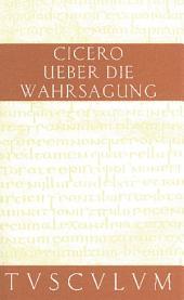 Über die Wahrsagung / De divinatione: Lateinisch - Deutsch