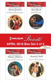 Harlequin Presents April 2016 - Box Set 2 of 2: The Billionaire's Defiant Acquisition\Engaged to Her Ravensdale Enemy\Inherited by Ferranti\The Secret to Marrying Marchesi