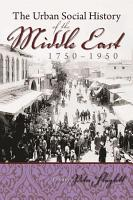 The Urban Social History of the Middle East  1750 1950 PDF