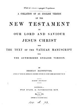 A collation of an English version of the New Testament     from the text of the Vatican manuscript with the Authorized English version  by Herman Heinfetter PDF