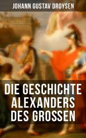 Die Geschichte Alexanders des Großen: Biografie