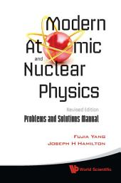 Modern Atomic and Nuclear Physics: Problems and Solutions Manual Revised