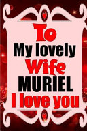 To My Lovely Wife Muriel I Love You Book PDF