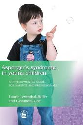Asperger Syndrome in Young Children: A Developmental Approach for Parents and Professionals