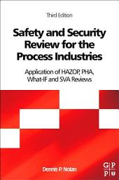 Safety and Security Review for the Process Industries: Application of HAZOP, PHA, What-IF and SVA Reviews, Edition 3