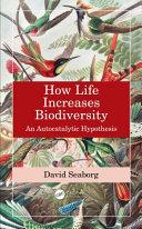How Life Increases Biodiversity