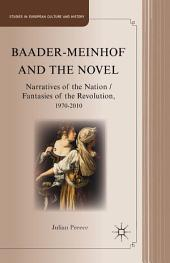 Baader-Meinhof and the Novel: Narratives of the Nation / Fantasies of the Revolution, 1970–2010
