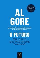 O Futuro - Seis forças que irão mudar o mundo