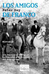 Los amigos de Franco: Los servicios secretos británicos y el triunfo del franquismo