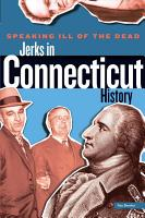Speaking Ill of the Dead  Jerks in Connecticut History PDF