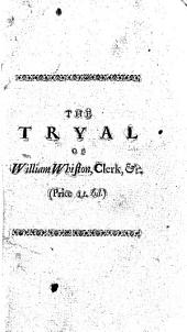 The Tryal of William Whiston, Clerk: For Defaming and Denying the Holy Trinity, Before the Lord Chief Justice Reason. To which is Subjoined, a New Catechism for the Fine Ladies. With a Specimen of a New Version of the Psalms, by Mr. Pope, &c, Volume 2