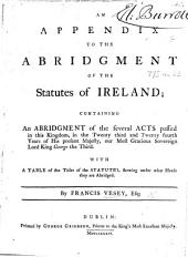 An Appendix to the Abridgment of the Statutes of Ireland [by E. Bullingbrooke]; containing an abridgment of the ... acts passed in this Kingdom in the twenty-third and twenty-fourth years of ... George the Third