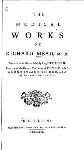 The Medical Works of Richard Mead ...