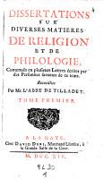 Dissertations sur diverses matieres de religion et de philologie  contenues en plusieurs lettres  ecrites par des personnes savantes de ce tems  recueillies par Jean Marie de Tilladet PDF
