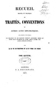 Recueil manuel et pratique de traités, conventions et autres actes diplomatiques, sur lesquels sont établis les relations et les rapports existant aujourd'hui entre les divers états souverains du globe, depuis l'année 1760 jusqu'à l'époque actuelle: Volume7