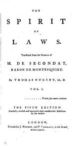 The Spirit of Laws: Translated from the French of M. de Secondat, Baron de Montesquieu. By Thomas Nugent, ...