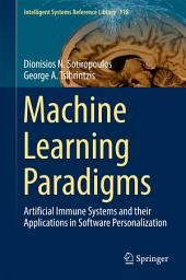 Machine Learning Paradigms: Artificial Immune Systems and their Applications in Software Personalization
