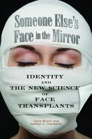 Someone Else s Face in the Mirror  Identity and the New Science of Face Transplants PDF
