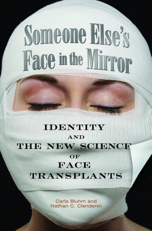 Someone Else s Face in the Mirror  Identity and the New Science of Face Transplants