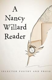A Nancy Willard Reader: Selected Poetry and Prose