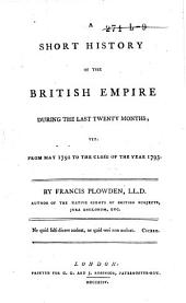 A Short History of the British Empire During the Last Twenty Months, Viz., from May 1792 to the Close of the Year 1793: Volume 1