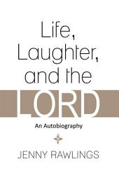 Life, Laughter, and the Lord: An Autobiography