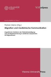 Migration und medizinische Kommunikation: Linguistische Verfahren der Patientenbeteiligung und Verständnissicherung in ärztlichen Gesprächen mit MigrantInnen
