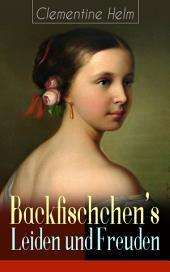 Backfischchen's Leiden und Freuden (Vollständige Ausgabe): Mädchenroman aus dem 19. Jahrhundert
