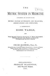 The Metric System in Medicine: Containing an Account of the Metric System of Weights and Measures, Americanized and Simplified, a Comprehensive Dose Table, and Three Hundred Practical Illustrations of Metric Prescription Writing, Selected from Recipes in Actual Use in Hospital and Out-door Practice
