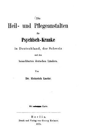 Die Heil  und Pflegeanstalten f  r Psychisch Kranke in Deutschland  der Schweiz und den benachbarten deutschen L  ndern PDF