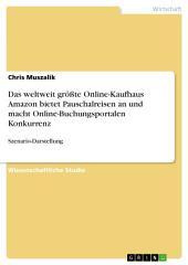 Das weltweit größte Online-Kaufhaus Amazon bietet Pauschalreisen an und macht Online-Buchungsportalen Konkurrenz: Szenario-Darstellung