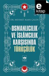 Osmanlıcılık ve İslamcılık Karşısında Türkçülük
