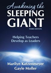 Awakening the Sleeping Giant: Helping Teachers Develop as Leaders, Edition 3