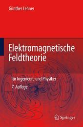Elektromagnetische Feldtheorie: für Ingenieure und Physiker, Ausgabe 7