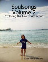 Soulsongs, Volume 2: Exploring the Law of Attraction