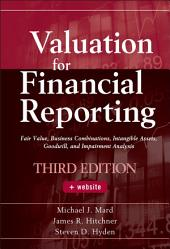 Valuation for Financial Reporting: Fair Value, Business Combinations, Intangible Assets, Goodwill and Impairment Analysis, Edition 3