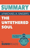 Summary of Michael A  Singer s the Untethered Soul