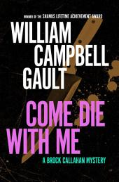 Come Die with Me: A Brock Callahan Mystery