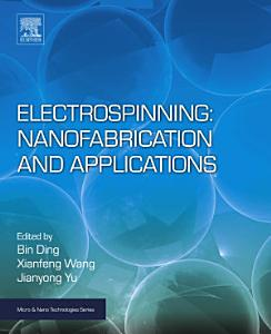 Electrospinning  Nanofabrication and Applications