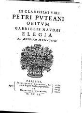 In clarissimi viri Petri Puteani obitum ... Elegia ad Aegidium Menagium
