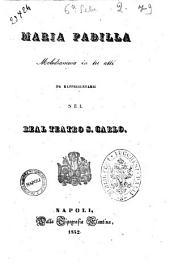 Maria Padilla melodramma in tre atti [la poesia è del sig. Gaetano Rossi