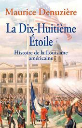 La Dix-Huitième Etoile: Histoire de la Louisiane américaine